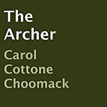 The Archer (       UNABRIDGED) by Carol Cottone Choomack Narrated by Carol Choomack, Armin Hirmer, Jerry Kristaferl