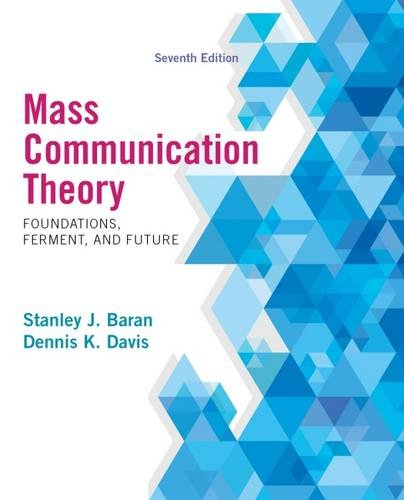 Mass Communication Theory: Foundations, Ferment, and Future, 7th Edition, by Stanley J. Baran, Dennis K. Davis