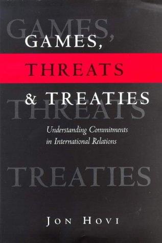 games-threats-and-treaties-understanding-commitments-in-international-relations