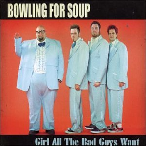 BOWLING FOR SOUP - Girl All Bad Guys Want - Zortam Music