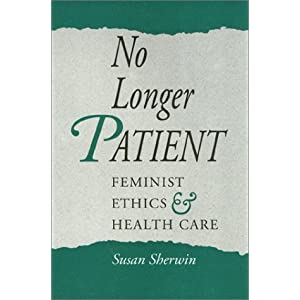 No Longer Patient: Feminist Ethics and Health Care: Susan Sherwin