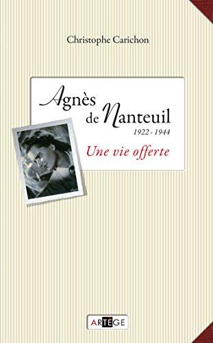 Agnès de Nanteuil (1922-1944): Une vie offerte