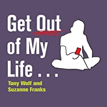 Get Out of My Life...: But First Take Me and Alex Into Town (       UNABRIDGED) by Tony Wolf, Suzanne Franks Narrated by Lucy Paterson