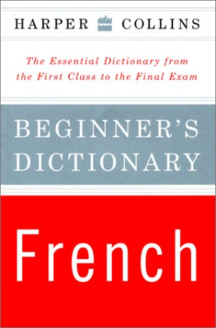 Harper Collins Beginner's French Dictionary: The Essential Dictionary from the First Class to the Final Exam