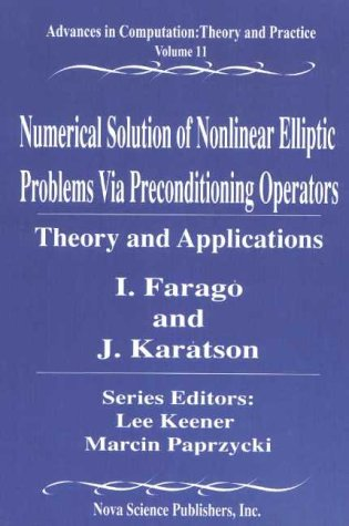 Numerical Solution of Nonlinear Elliptic Problems Via Preconditioning Operators: Theory and Applications (Advances in Computation : Theory and Practice, Volume 11)