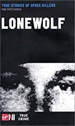Lone Wolf: True Stories of Spree Killers (Virgin True Crime)