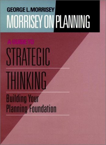Morrisey on Planning, A Guide to Strategic Thinking:...