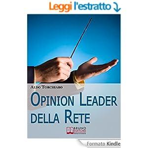 Opinion leader della rete. Strategie e Segreti per Acquisire Potere Online e Strumenti di Persuasione di Massa. (Ebook Italiano - Anteprima Gratis)