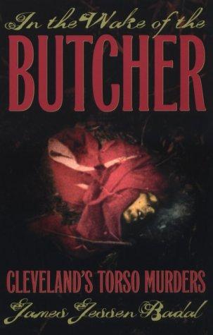 In the Wake of the Butcher: Cleveland's Torso Murders (Ohio)
