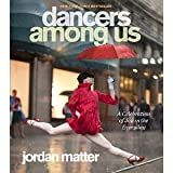 Dancers Among Us: A Celebration of Joy in the Everyday [Paperback] [2012] First Edition Ed. Jordan Matter