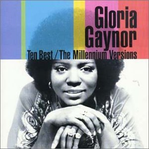 Gloria Gaynor - Ten Best_ The Millennium Versions - Zortam Music