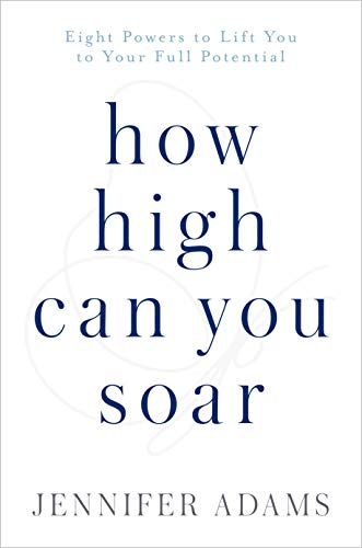 How High Can You Soar? Eight Powers to Lift You to Your Full Potential [Jennifer Adams] (Tapa Dura)