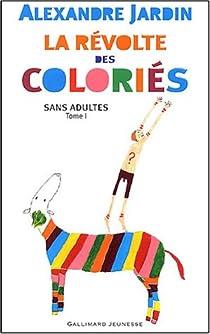 Sans adultes tome 1 la r volte des colori s babelio for Alexandre jardin citations