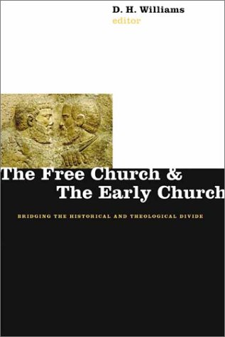 Free Church and the Early Church : Bridging the Historical and Theological Divide, D. H. WILLIAMS