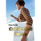 How to Be Credit Card Savvy