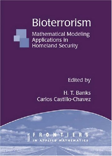 Bioterrorism: Mathematical Modeling Applications in Homeland Security (Frontiers in Applied Mathematics)