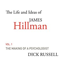 The Life and Ideas of James Hillman, Volume I: The Making of a Psychologist (       UNABRIDGED) by Dick Russell Narrated by Fred Sanders