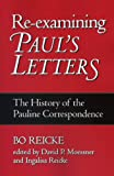 Bo Reicke Re-Examining Paul's Letters: The History of the Pauline Correspondence