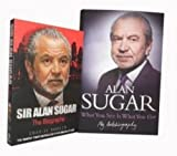 Alan Sugar Collection: WITH What You See is What You Get: My Autobiography (Hardcover) AND Sir Alan Sugar: the Biography (Paperback)