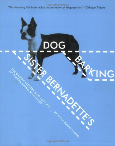 Sister Bernadette'S Barking Dog: The Quirky History And Lost Art Of Diagramming Sentences front-1035748