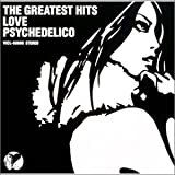 THE GREATEST HITS/LOVE PSYCHEDELICO