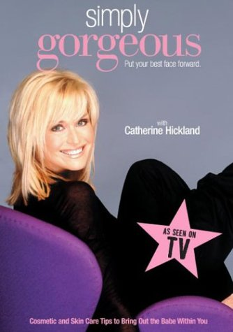 Simply Gorgeous With Catherine Hickland: Cosmetic & Skin Care Tips to Bring Out the Babe Within You
