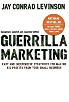 Guerilla Marketing: Easy and Inexpensive Strategies for Making Big Profits from Your Small Business