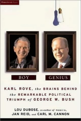 Boy Genius: Karl Rove, the Brain Behind the Remarkable Political Triumph of George W.Bush (Publicaffairs Reports)