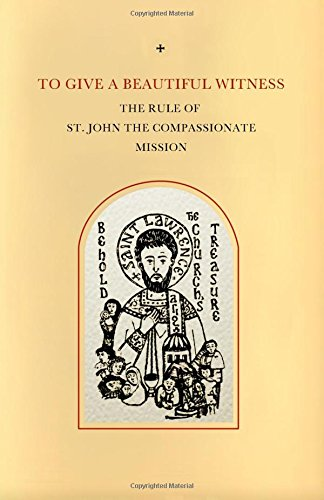 to-give-a-beautiful-witness-the-rule-of-st-john-the-compassionate-mission