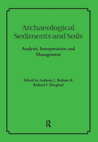 Archaeological Sediments and Soils: Analysis, Interpretation and Management (UCL Institute of Archaeology Publications)