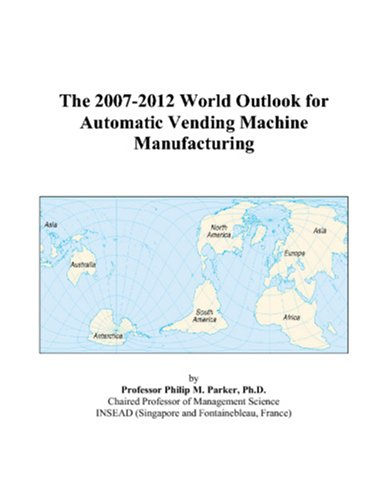 The 2007-2012 World Outlook for Automatic Vending Machine Manufacturing