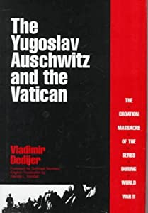 The Yugoslav Auschwitz and the Vatican by Vladimir Dedijer