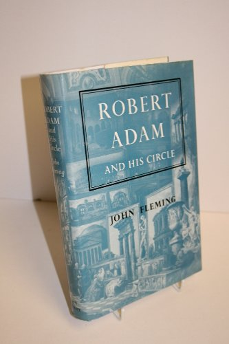 Robert Adam and His Circle: In Edinburgh and Rome