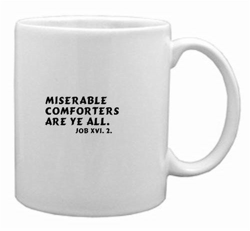 Miserable comforters are ye all. Job xvi. 2. MugMiserable comforters are ye all. Job xvi. 2. Mug