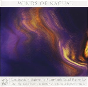 Northwestern University Symphonic Wind Ensemble - The Winds of Nagual