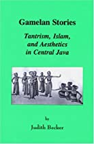 Gamelan Stories : Tantrism Islam and Aesthetics in Central Java (Monographs in Southeast Asian studies)