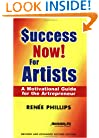 Success Now! For Artists: A Motivational Guide for the Artrepreneur Revised and Expanded Second Edition