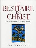 echange, troc Louis Charbonneau-Lassay, Jacques Brosse - Le Bestiaire du Christ : La mystérieuse emblématique de Jésus-Christ