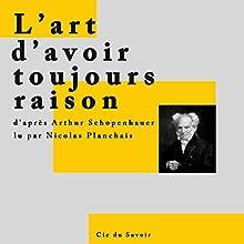 L'art d'avoir toujours raison | Livre audio Auteur(s) : Arthur Schopenhauer Narrateur(s) : Nicolas Planchais
