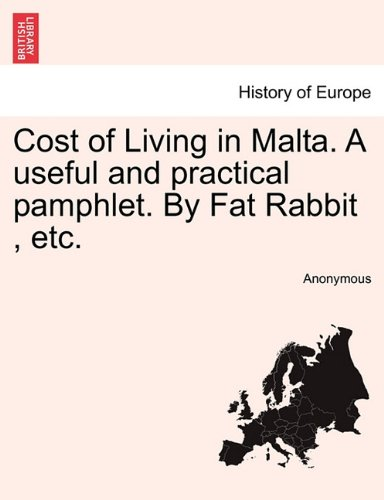 Cost of Living in Malta. A useful and practical pamphlet. By Fat Rabbit , etc.