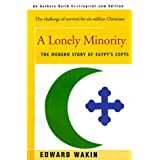 A Lonely Minority: The Modern Story of Egypt's Coptsby Edward Wakin
