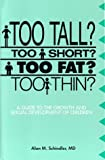 img - for Too Tall? Too Short? Too Fat? Too Thin?: A Guide to the Growth and Sexual Development of Children book / textbook / text book