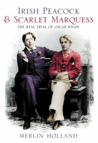 Irish Peacock and Scarlet Marquess: The Real Trial of Oscar Wilde