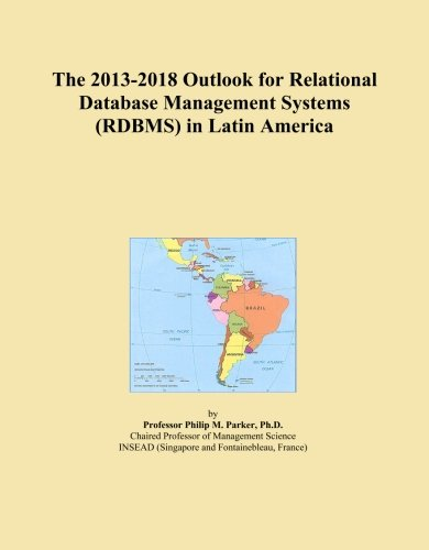 The 2013-2018 Outlook for Relational Database Management Systems (RDBMS) in Latin America
