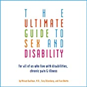 The Ultimate Guide to Sex and Disability: For All of Us Who Live with Disabilities, Chronic Pain, and Illness | [Miriam Kaufman, Cory Silverberg, Fran Odette]