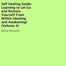 Self Healing Guide: Learning to Let Go and Restore Yourself From Within Audiobook by Bryce Bronson Narrated by Sol Macko
