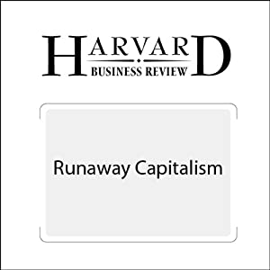 Runaway Capitalism (Harvard Business Review) | [Christopher Meyer, Julia Kirby]