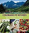 Colorado Fit Kitchen: Inspiring Recipes for Mind, Body, Beauty and Optimum Wellness