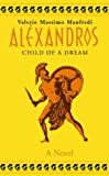 Alexander: Child of a Dream (0333780353) by Valerio Massimo Manfredi