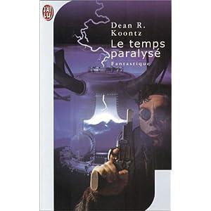 Dean Ray Koontz - Le Temps Paralysé